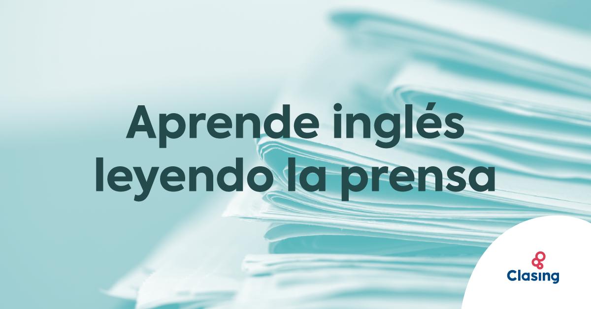 Aprende inglés leyendo la prensa