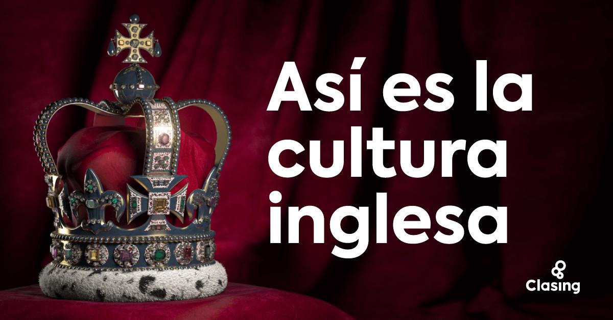Todo sobre la cultura inglesa y sus tradiciones